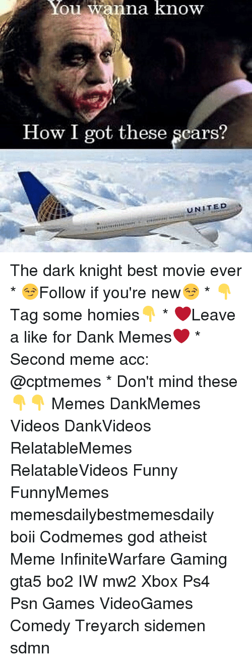 Atheist Meme: You wanna know  How I got these scars?  UNITED The dark knight best movie ever * 😏Follow if you're new😏 * 👇Tag some homies👇 * ❤Leave a like for Dank Memes❤ * Second meme acc: @cptmemes * Don't mind these 👇👇 Memes DankMemes Videos DankVideos RelatableMemes RelatableVideos Funny FunnyMemes memesdailybestmemesdaily boii Codmemes god atheist Meme InfiniteWarfare Gaming gta5 bo2 IW mw2 Xbox Ps4 Psn Games VideoGames Comedy Treyarch sidemen sdmn