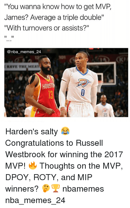 "a triple double: ""You wanna know how to get MVP,  James? Average a triple double'""  ""With turnovers or assists?""  @nba memes 24  HOUST Harden's salty 😂 Congratulations to Russell Westbrook for winning the 2017 MVP! 🔥 Thoughts on the MVP, DPOY, ROTY, and MIP winners? 🤔🏆 nbamemes nba_memes_24"