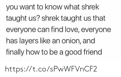 How To Be A: you want to know what shrek  taught us? shrek taught us that  everyone can find love, everyone  has layers like an onion, and  finally how to be a good friend https://t.co/sPwWFVnCF2