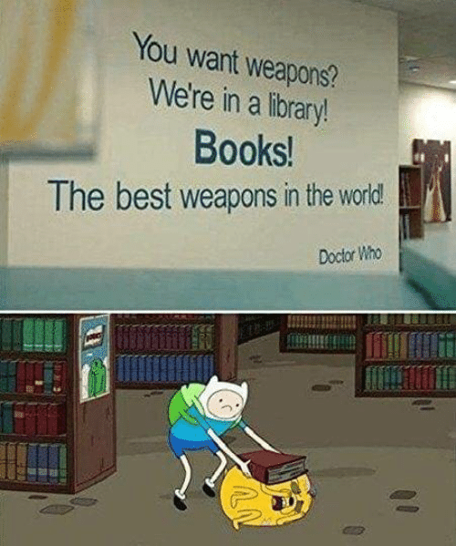 Doctor Who: You want weapons?  We're in a library!  Books!  The best weapons in the world  Doctor Who
