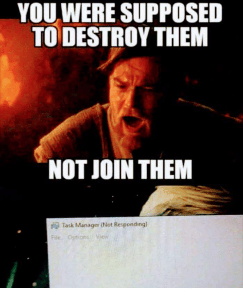 not responding: YOU WERE SUPPOSED  TO DESTROY THEM  NOT JOIN THEM  Task Manager (Not Responding)