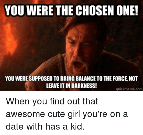 YOU WERE THE CHOSEN ONE! YOU WERESUPPOSED TO BRING BALANCE ...