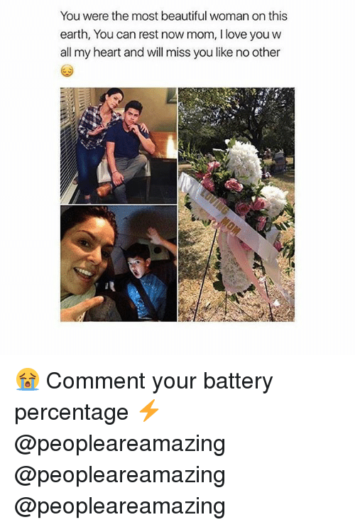 Beautiful, Love, and Memes: You were the most beautiful woman on this  earth, You can rest now mom, I love you w  all my heart and will miss you like no other  At 😭 Comment your battery percentage ⚡️ @peopleareamazing @peopleareamazing @peopleareamazing