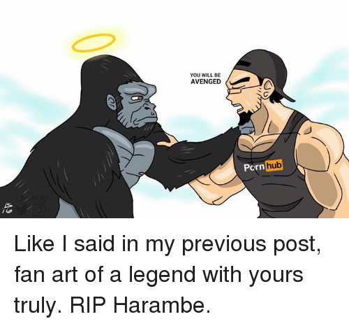 Dank Memes: YOU WILL BE  AVENGED  hub  Porn Like I said in my previous post, fan art of a legend with yours truly. RIP Harambe.