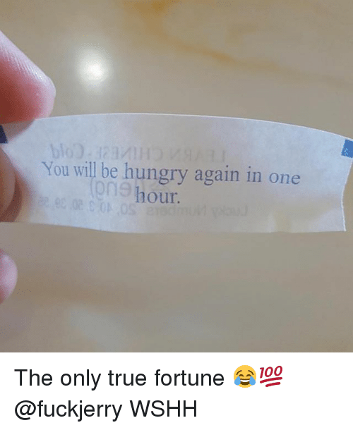 Fuckjerry: You will be hungry again in one  One hour. The only true fortune 😂💯 @fuckjerry WSHH