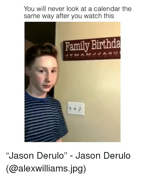 "Birthda: You will never look at a calendar the  same way after you watch this  Family Birthda  JFM A MJJA SO ""Jason Derulo"" - Jason Derulo (@alexwilliams.jpg)"