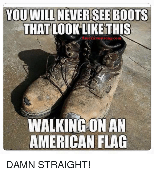 flags: YOU WILL NEVER SEE BOOTS  THAT LOOK LIKE THIS  Stron  COIm  WALKING ON AN  AMERICAN FLAG DAMN STRAIGHT!