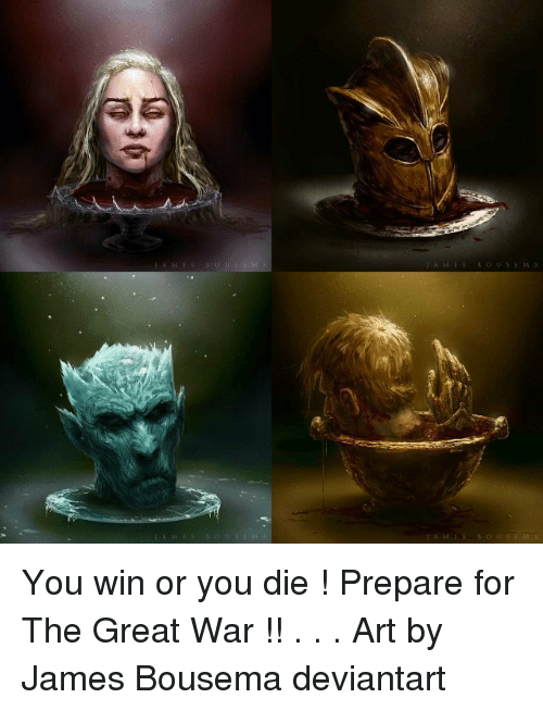 Memes, Deviantart, and 🤖: You win or you die ! Prepare for The Great War !! . . . Art by James Bousema deviantart