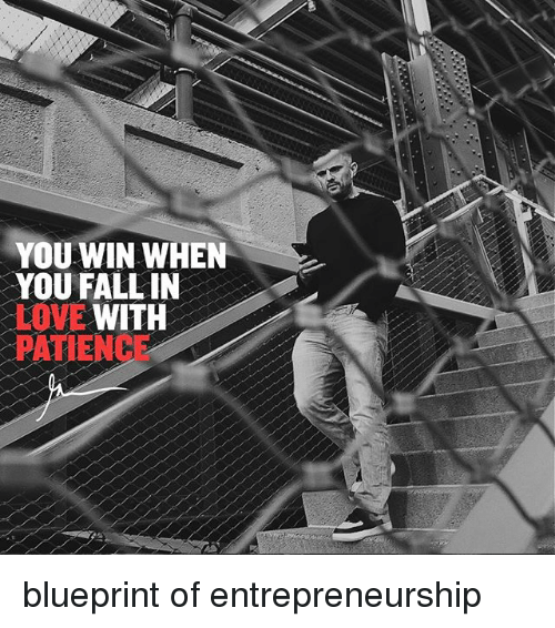 blueprints: YOU WIN WHEN  YOU FALLIN  -LOVE WITH  PATIENCE blueprint of entrepreneurship