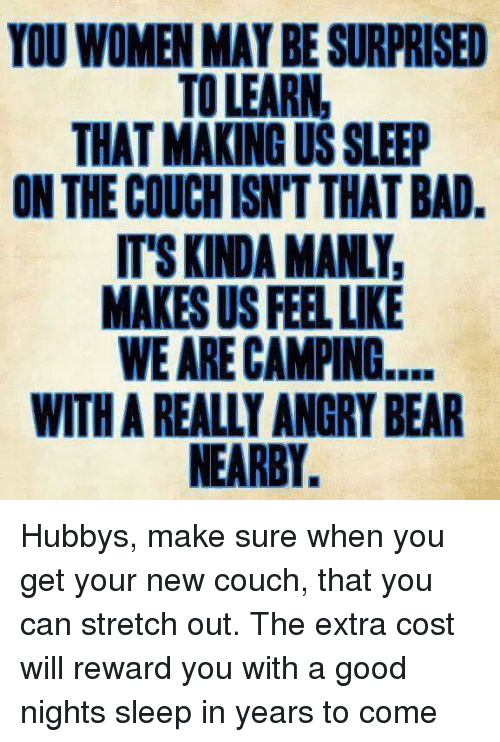 You women may be surprised to learn that making us sleep for Couch you can sleep on