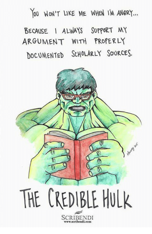 credible hulk: YOU WON'T LIKE ME WHEN IM ANER!..  BECAUSE ALWAYS SUPPORT MY  DOcUMENTED ScHoLARLY SouRCES.  ARGUMENT WITH PROPERLY  THE CREDIBLE HULK  SCRIBENDI  www.scribendi.conm