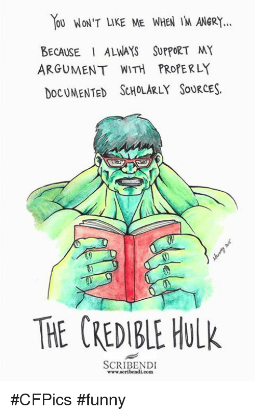 credible hulk: YOU WON'T LIKE ME WHEN IM ANGRY...  BECAUSE I ALWAYS SUPPORT MY  ARGUMENT WITH PROPERLY  DOCUMENTED SCHOLARLY SOURCES.  THE CREDIBLE HULk  SCRIBENDI  www.scribendi.com #CFPics #funny
