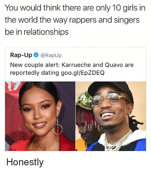 Dating, Girls, and Memes: You would think there are only 10 girls in  the world the way rappers and singers  be in relationships  Rap-Up  Rapup  New couple alert: Karrueche and Quavo are  reportedly dating goo. gl/EpZDEQ Honestly
