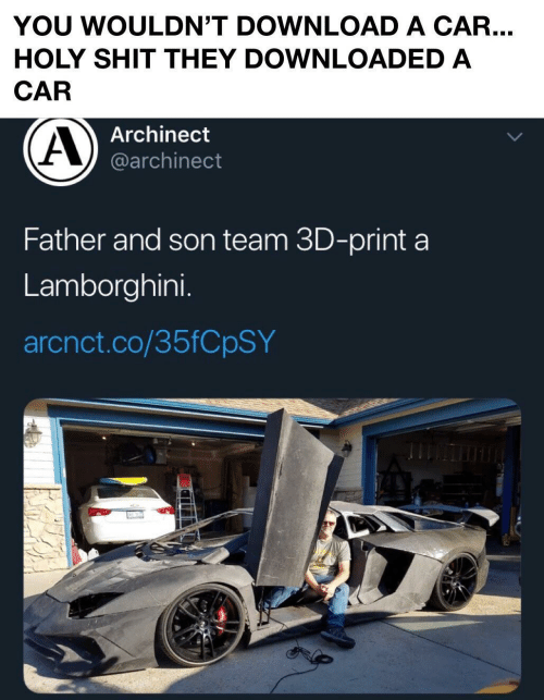 download: YOU WOULDN'T DOWNLOAD A CAR...  HOLY SHIT THEY DOWNLOADED A  CAR  Archinect  @archinect  Father and son team 3D-print a  Lamborghini.  arcnct.co/35FCPSY