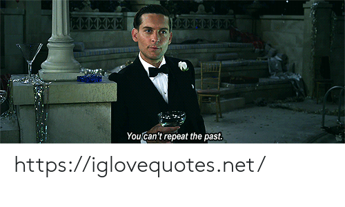 Repeat: Youcan't repeat the past https://iglovequotes.net/
