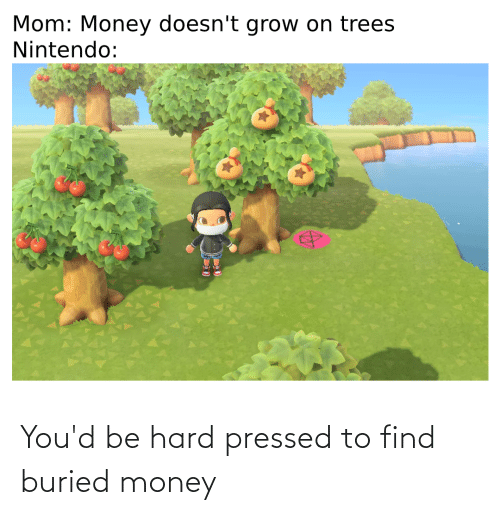 Pressed: You'd be hard pressed to find buried money