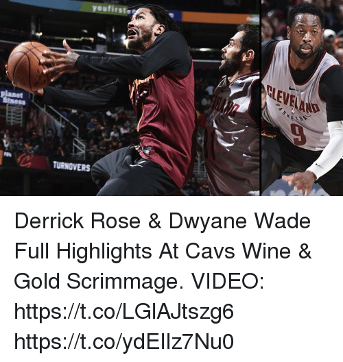 Cavs, Derrick Rose, and Dwyane Wade: youfirste  CLEVEL  TURNOVERS Derrick Rose & Dwyane Wade Full Highlights At Cavs Wine & Gold Scrimmage.  VIDEO: https://t.co/LGlAJtszg6 https://t.co/ydEIlz7Nu0