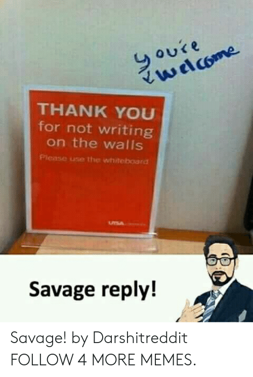 whiteboard: youie  wdcome  THANK YOU  for not writing  on the walls  Please use the whiteboard  USA  Savage reply! Savage! by Darshitreddit FOLLOW 4 MORE MEMES.