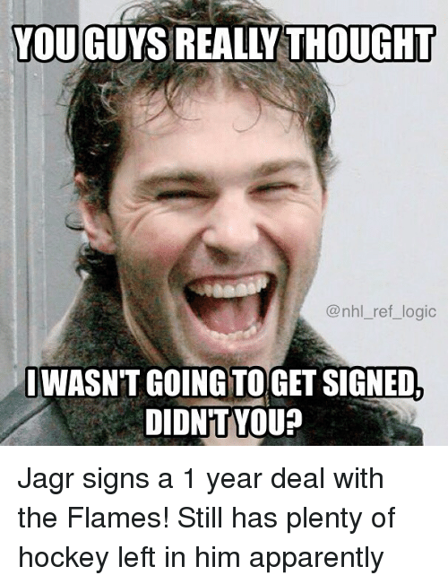 Apparently, Hockey, and Logic: YOUIGUYS REALLY THOUGHT  @nhl_ref_logic  WASN'T GOINGTOGET SIGNED  DIDN'T YOU? Jagr signs a 1 year deal with the Flames! Still has plenty of hockey left in him apparently