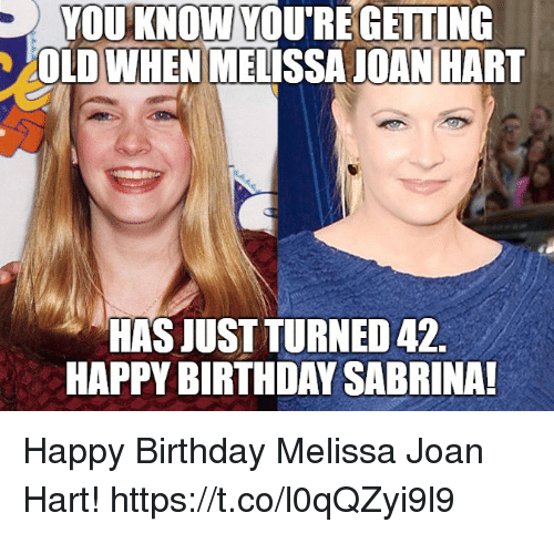 Happy Birthday Melissa: YOUKNOW YOURE GETTING  OLD WHEN MELISSA JOAN HART  HASJUST TURNED 42  HAPPY BIRTHDAY SABRINA Happy Birthday Melissa Joan Hart! https://t.co/l0qQZyi9l9