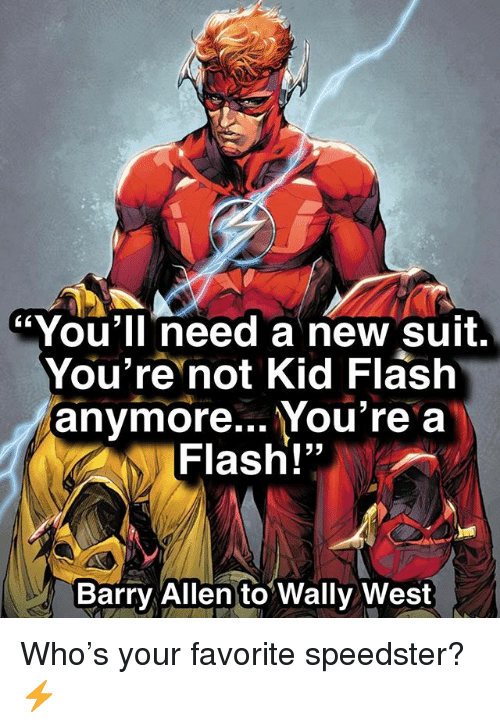 """Memes, 🤖, and Flash: """"You'lI need a new suit.  You're not Kid Flash  anymore... You're a  Flash!""""  Barry Allen to Wally West Who's your favorite speedster? ⚡️"""