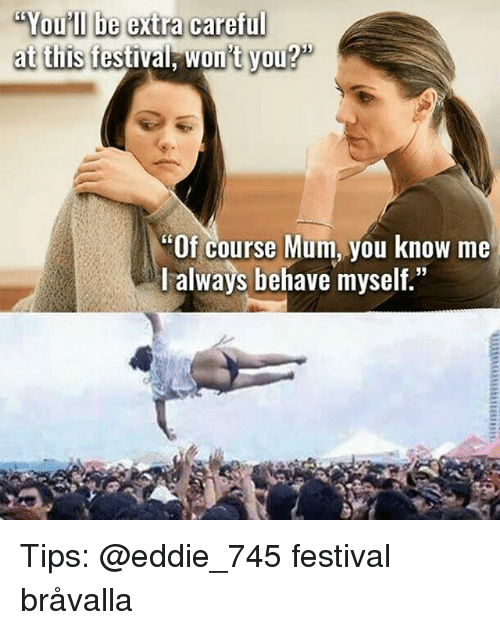 """Memes, Festival, and 🤖: You'll be extra careful  at tiis festival, won't you?""""  """"Of course Mum, you know me  l always behave myself Tips: @eddie_745 festival bråvalla"""