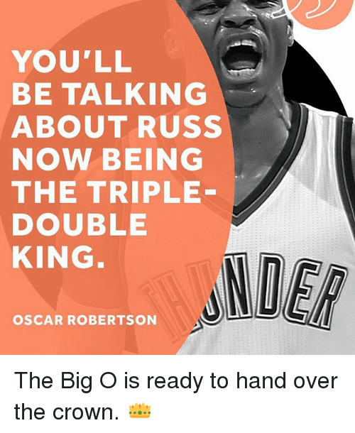 robertsons: YOU'LL  BE TALKING  ABOUT RUSS  NOW BEING  THE TRIPLE  DOUBLE  KING  OSCAR ROBERTSON The Big O is ready to hand over the crown. 👑