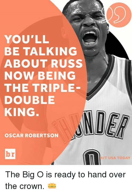 robertsons: YOU'LL  BE TALKING  ABOUT RUSS  NOW BEING  THE TRIPLE  DOUBLE  KING  OSCAR ROBERTSON  HIT USA TODAY The Big O is ready to hand over the crown. 👑