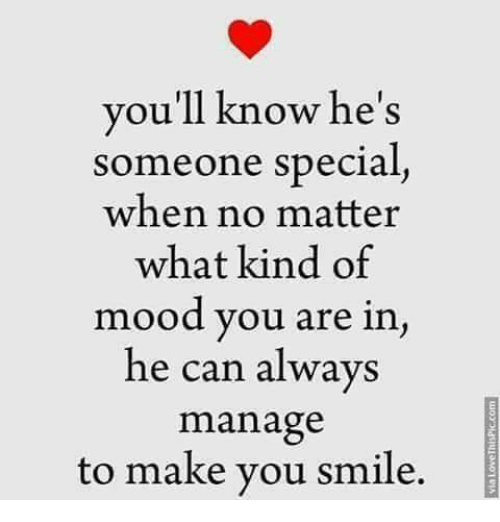 specialization: you'll know he's  someone special  when no matter  what kind of  mood you are in  he can always  manage  to make you smile,