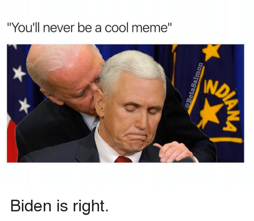 """Cool Meme: """"You'll never be a cool meme"""" Biden is right."""