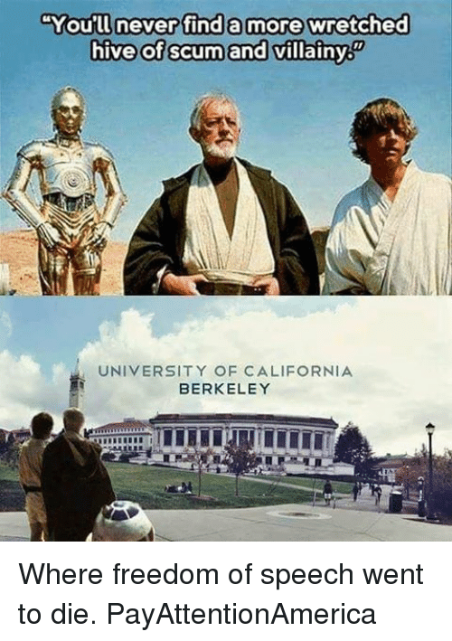 """Berkeley: """"You'll never find a more wretched  hive of scum and villainy  UNIVERSITY OF CALIFORNIA  BERKELEY Where freedom of speech went to die. PayAttentionAmerica"""