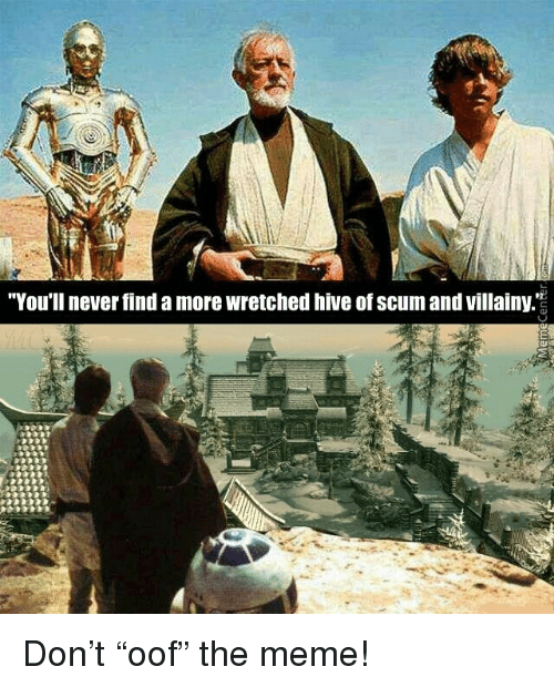 """hive: """"You'll never find a more wretched hive of scum and villainy.""""2 Don't """"oof"""" the meme!"""