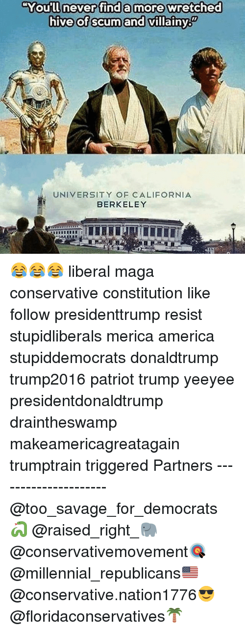 """Berkeley: """"You'll never find a more wretched  hive of scumand villainy  You'll neverifind a more&wretched  hive of scum and villainy  UNIVERSITY OF CALIFORNIA  BERKELEY 😂😂😂 liberal maga conservative constitution like follow presidenttrump resist stupidliberals merica america stupiddemocrats donaldtrump trump2016 patriot trump yeeyee presidentdonaldtrump draintheswamp makeamericagreatagain trumptrain triggered Partners --------------------- @too_savage_for_democrats🐍 @raised_right_🐘 @conservativemovement🎯 @millennial_republicans🇺🇸 @conservative.nation1776😎 @floridaconservatives🌴"""