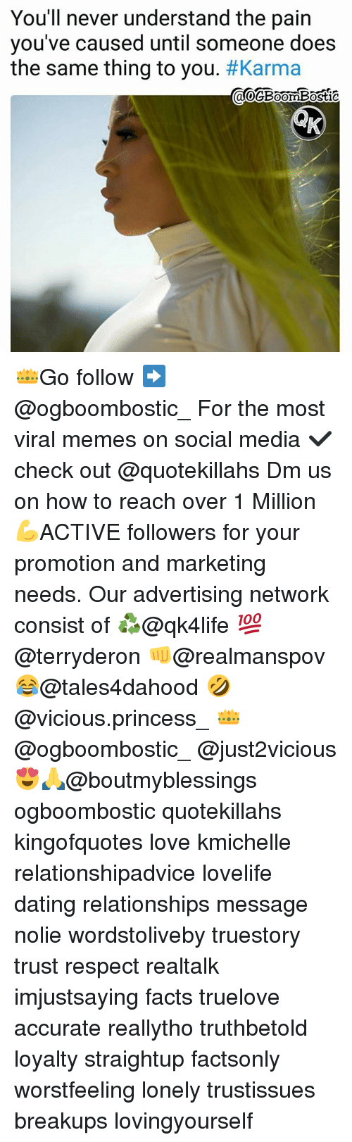 Dating, Facts, and Love: You'll never understand the pain  you've caused until someone does  the same thing to you. #Karma  0 👑Go follow ➡@ogboombostic_ For the most viral memes on social media ✔check out @quotekillahs Dm us on how to reach over 1 Million💪ACTIVE followers for your promotion and marketing needs. Our advertising network consist of ♻@qk4life 💯@terryderon 👊@realmanspov 😂@tales4dahood 🤣@vicious.princess_ 👑@ogboombostic_ @just2vicious😍🙏@boutmyblessings ogboombostic quotekillahs kingofquotes love kmichelle relationshipadvice lovelife dating relationships message nolie wordstoliveby truestory trust respect realtalk imjustsaying facts truelove accurate reallytho truthbetold loyalty straightup factsonly worstfeeling lonely trustissues breakups lovingyourself