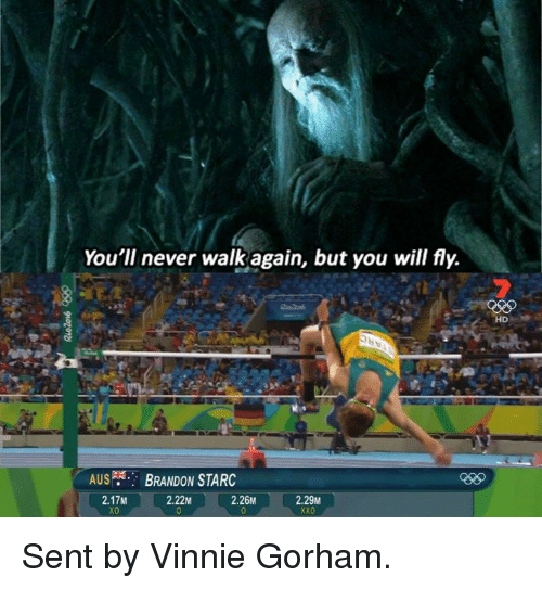 Game of Thrones and Never: You'll never walk again, but you will fly.  AUS BRANDON STARC  2.17M  2.22M  2.26M  2.29M  XX0  HD Sent by Vinnie Gorham.