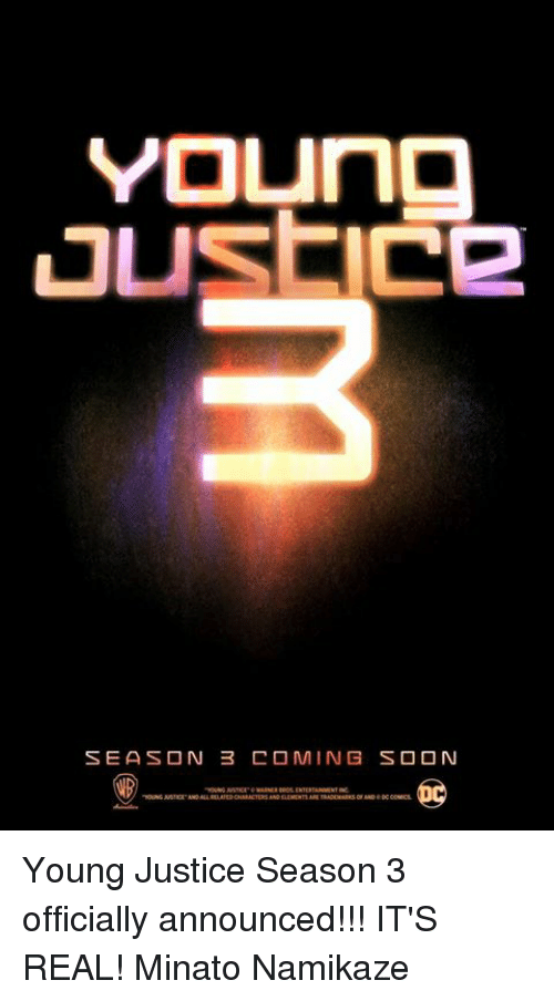 Memes, Soon..., and Justice: YOUna  LTUSEIC2  SEASON 3 COMING SOON Young Justice Season 3 officially announced!!! IT'S REAL! Minato Namikaze