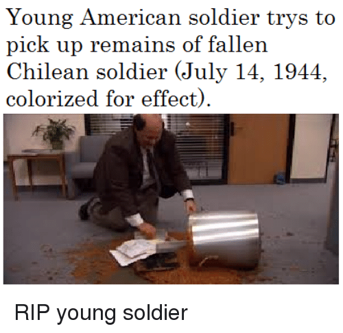 Chilean: Young American soldier trys to  pick up remains of fallen  Chilean soldier (July 14, 1944,  colorized for effect). <p>RIP young soldier</p>