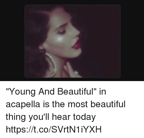 """acapella: """"Young And Beautiful"""" in acapella is the most beautiful thing you'll hear today https://t.co/SVrtN1iYXH"""