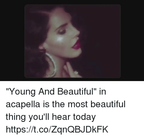 """acapella: """"Young And Beautiful"""" in acapella is the most beautiful thing you'll hear today https://t.co/ZqnQBJDkFK"""