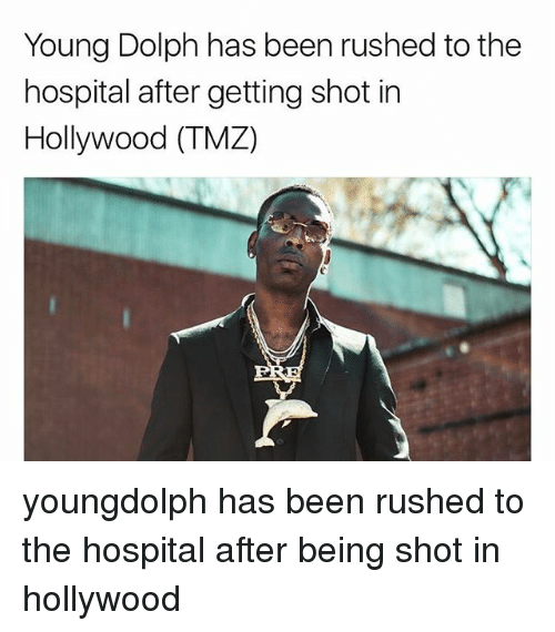 Dolph: Young Dolph has been rushed to the  hospital after getting shot in  Hollywood (TMZ) youngdolph has been rushed to the hospital after being shot in hollywood