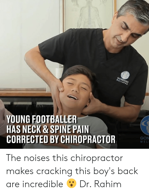 footballer: YOUNG FOOTBALLER  HAS NECK & SPINE PAIN  CORRECTED BY CHIROPRACTOR  GON  WEL The noises this chiropractor makes cracking this boy's back are incredible 😮  Dr. Rahim