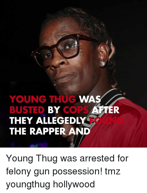 Youngthug: YOUNG THUG  BUSTED BY COPS  THEY ALLEGEDLY  THE RAPPER AND  WA  FTER  FOUND Young Thug was arrested for felony gun possession! tmz youngthug hollywood