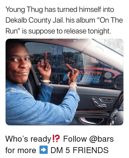 """Young Thug: Young Thug has turned himself into  Dekalb County Jail. his album """"On The  Run"""" is suppose to release tonight  FOD Who's ready⁉️ Follow @bars for more ➡️ DM 5 FRIENDS"""