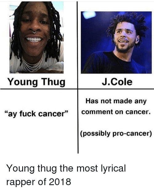 """lyrical: Young Thug  J.Cole  Has not made any  """"ay fuck cancer comment on cancer  (possibly pro-cancer) Young thug the most lyrical rapper of 2018"""