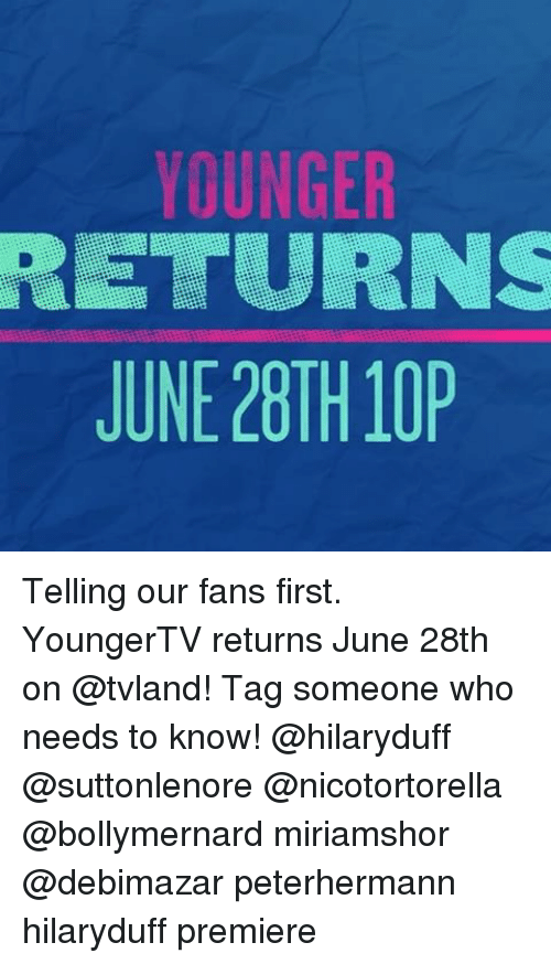 Memes, Tag Someone, and 🤖: YOUNGER  RETURNS  JUNE 28TH 10P Telling our fans first. YoungerTV returns June 28th on @tvland! Tag someone who needs to know! @hilaryduff @suttonlenore @nicotortorella @bollymernard miriamshor @debimazar peterhermann hilaryduff premiere