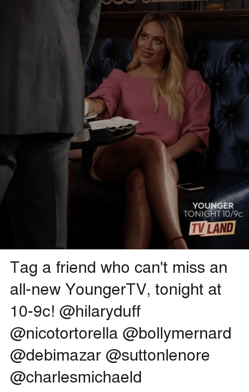 tv land: YOUNGER  TONIGHT 10/9c  TV LAND Tag a friend who can't miss an all-new YoungerTV, tonight at 10-9c! @hilaryduff @nicotortorella @bollymernard @debimazar @suttonlenore @charlesmichaeld
