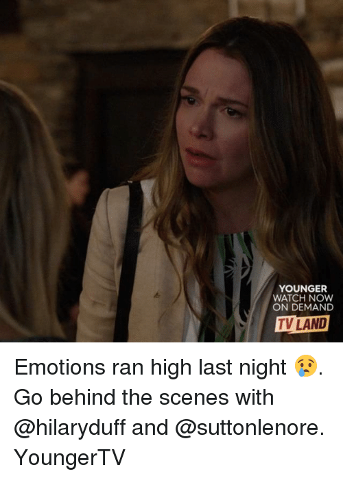 watch-now: YOUNGER  WATCH NOW  ON DEMAND  TV LAND Emotions ran high last night 😢. Go behind the scenes with @hilaryduff and @suttonlenore. YoungerTV