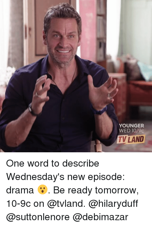 tvland: YOUNGER  WED 10/9c  TV LAND One word to describe Wednesday's new episode: drama 😮. Be ready tomorrow, 10-9c on @tvland. @hilaryduff @suttonlenore @debimazar