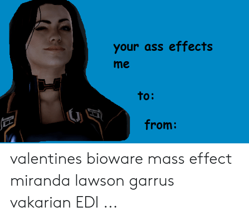 miranda lawson: your ass effects  me  to:  from: valentines bioware mass effect miranda lawson garrus vakarian EDI ...
