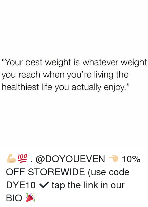 """Gym, Life, and Best: """"Your best weight is whatever weight  you reach when you're living the  healthiest life you actually enjoy.""""  1) 💪🏼💯 . @DOYOUEVEN 👈🏼 10% OFF STOREWIDE (use code DYE10 ✔️ tap the link in our BIO 🎉"""